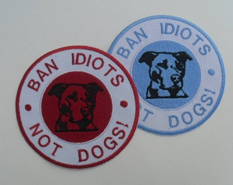 Ban Idiots - Not Dogs patch / pitbull patch / Iron On Patch/ choose color / size