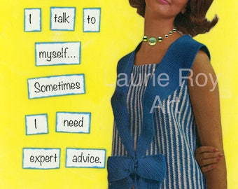 Of Course I Talk To Myself Sometimes I Need Expert Advice - Funny Sarcastic Snarky Humorous Collage Blank Greeting Note Card #035