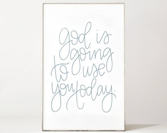 God is Going to Use You Today Blue Print - Calligraphy - Instant Download - Digital Art - Encouragement