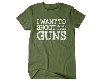 Gun gift, Gun lover, Hunter gift, I Want to Shoot all the Guns,  gift for him, and her, hilarious tees