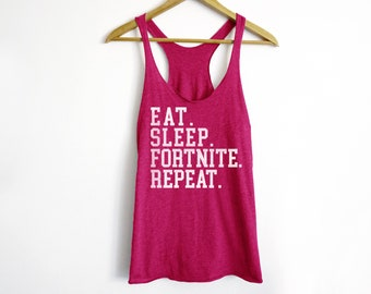 Eat Sleep Fortnite Repeat Tank - Fortnite Shirt - Battle Royal Fortnite Shirt - Women Fortnite Tank - Gamer Shirt - Geek Shirt - Video Game