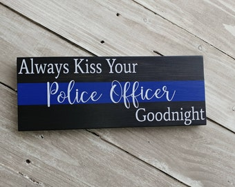 Thin Blue Line Sign, Police Signs, Police Officer Gift, LEO Sign, Leo Gift, Police Gifts, Always Kiss Your Police Officer Goodnight Sign