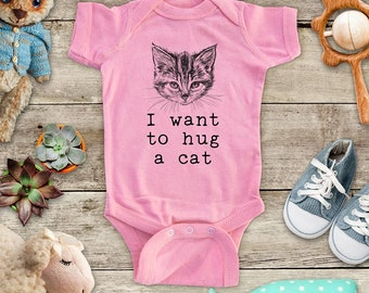 I want to hug a cat - cat lover cute pet animal funny Baby bodysuit or Toddler Shirt or Youth Shirt - cute birthday baby shower gift