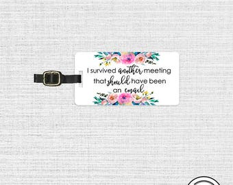 Luggage Tag Survived another Meeting that should have been an email Floral Personalized Metal Tag, Single Tag  Custom information on Backs