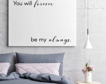 You Will Forever Be My Always | Decor Master Bedroom Decor | Art Above Bed  Art