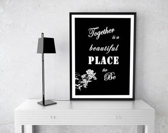 Digital Print - Quote - Together is a beautiful place to be - Wall Art
