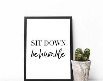 Printable quote Sit Down Be humble, printable wall art, typography, wall art, immediate download, download print