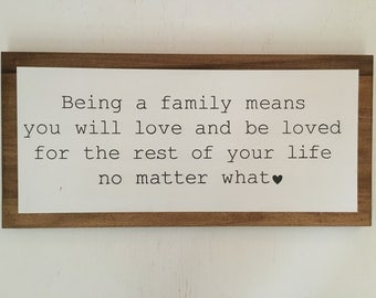 being a FAMILY means you will LOVE and be LOVED for the rest of your life no matter what wood sign art wall decor