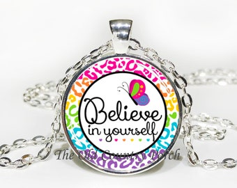 Believe in Yourself - Inspirational - Glass Pendant Necklace with Chain- Easter Gift, Mother's Day Gift, Friend Gift,