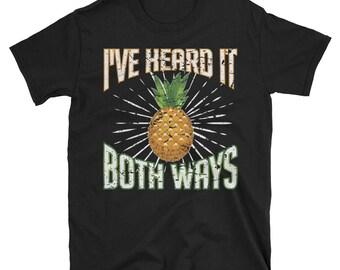 I've Heard It Both Ways Funny Pineapple T shirt