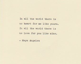 Image result for maya angelou love quotes in all the world there is no heart
