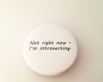 """1.50"""" Pinback button """"Not right now - I'm introverting."""""""