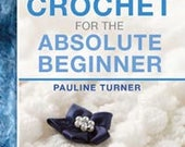 Crochet book for the absolute beginner by Pauline Turner is easy to follow with lots of fotos practical spiral binding ISBN 9781782210818