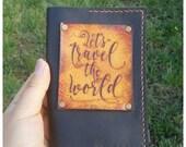 Leather Passport Cover, Travel Wallet, let's travel the world Passport Holder, Genuine Leather Wanderlust Travel Gift