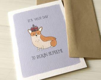 Reign Supreme Corgi - funny birthday card, funny card, corgi card, corgi birthday, royal birthday, birthday gift, dog lover, gift for friend
