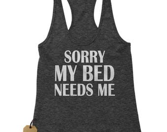 Sorry My Bed Needs Me Racerback Tank Top for Women