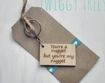 Wooden You're a Nugget,  but you're my Nugget  Engraved Keyring