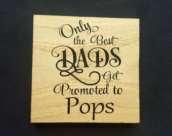 Oak Free Standing Wooden Block Sign - Only The Best DADS Get Promoted To Pops - Wooden Sign Plaque - Fathers Day Dad Birthday