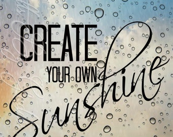 Create your own Sunshine, Instant Download, Printable, Prints, Digital Prints, Print, Inspirational Quotes, Nursery Decor, Bedroom Wall Art