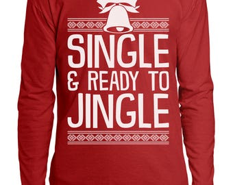Single And Ready To JingleSanta Claus Ugly Sweater Funny Gift Idea Present Holidays Men's Longsleeve Shirt OSF-0045
