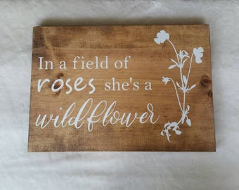 In a field of roses she's a wildflower, wooden sign, girl room decor