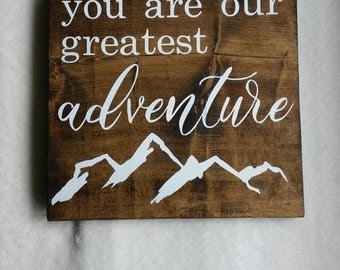 You are our greatest adventure wooden nursery sign