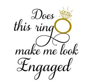 Does this ring make me look engaged svg; Engagement annoucement; svg file; dxf file