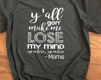 Mom shirt, y'all gone make me lose my mind shirt, lose my mind shirt, christmas gift