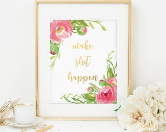Make Shit Happen Humorous Quote Gold Letter Print Motivational Print Watercolor Flowers Funny Quote Floral Art Print Funny Print