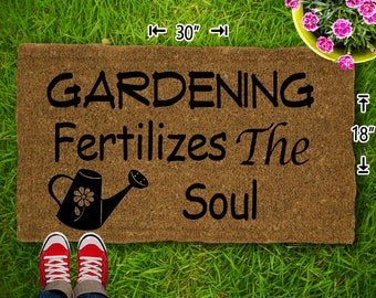 Gardening Fertilizes The Soul  Coir Doormat - 18x30 - Welcome Mat - House Warming - Mud Room - Gift - Custom - Home Decor - Camping