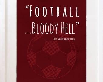 Football...Bloody Hell - Print