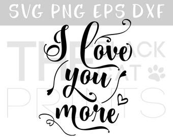 I love you more SVG cut file Love Vinyl decal svg Cricut cutting file SVG iron on file Love svg saying file Valentines svg Download cut file