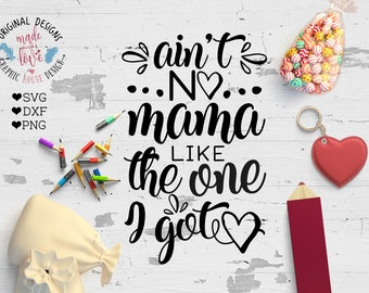mom svg, baby svg, ain't  no mama like the one I got, mother's day svg, mother cutting file, mom svg, mom cutting file, baby t-shirt design