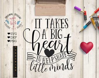 teachers svg, It takes a big heart to help shape little minds svg cutting file, students svg, school svg, learning svg, teaching svg, dxf