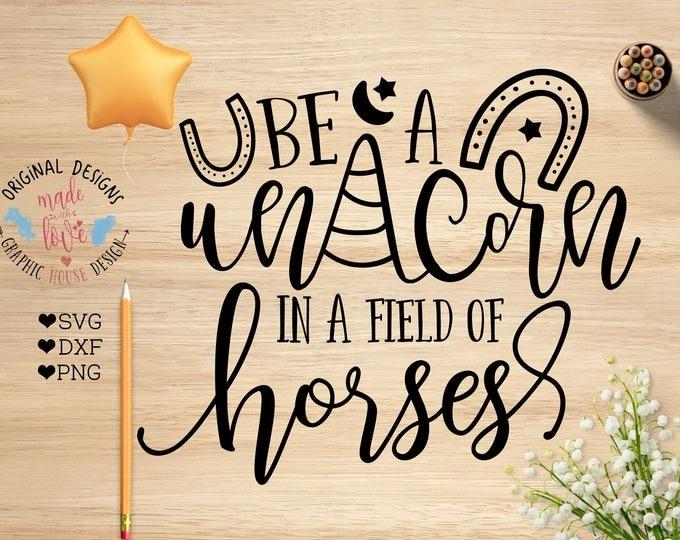 Unicorn svg, Be a Unicorn in a Field of Horses SVG Cut File, Girls svg, Motivational SVG, T-shirt designs, Unicorn Cricut, Silhouette dxf