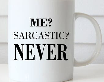 ME? SARCASTIC? NEVER Coffee Mug, Funny Coffee Mug, Girlfriend Gift, Office Coffee Mug