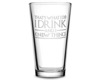 Premium Game of Thrones Pint Glass with Quote, That's What I do I Drink and I Know Things, Beer Glass, Mixing Glass, Made in USA