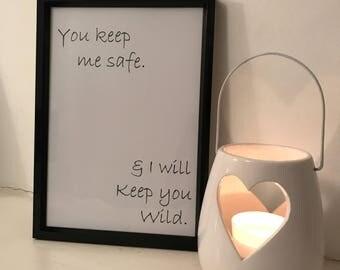 You keep me safe & i will keep you wild, home decor, monocrome print