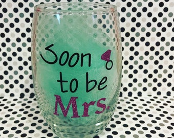 Soon to be Mrs. Wine Glass|Engagement gift for her| Wine glass gift| Future Mrs| Soon to be Mrs Gift| Mrs wine glass| Bride to be Gift|