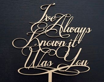 I've Always Known it Was You - Wedding Cake Topper Decoration Sign
