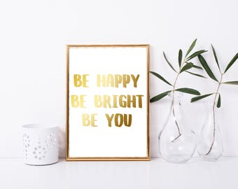 Be Happy, Be Bright, Be You Printable Quote, Gold quote, be happy quote, gift idea, cheap gift, framed quote, inspirational quote, happiness