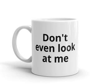 Don't even look at me Mug
