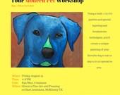 AUG. 25 -Modern Pet Workshop Friday AUGUST 25 - Max 6 per class