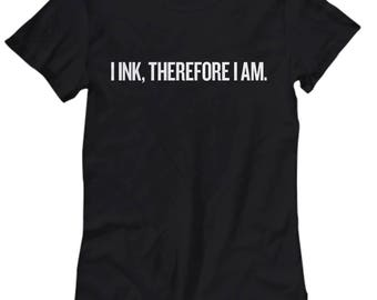 I Ink, Therefore I Am - Tattoo Artist Gift Idea - Tattoos Women's Tee