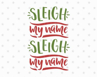 Sleigh my Name Sleigh my Name SVG, Christmas svg Funny Christmas svg Holiday svg Christmas svg Cut File Silhouette Cricut Sleigh my Name SVG