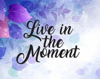 Live in the moment inspirational ladies fancy svg cut file sayings womens shirt vector file