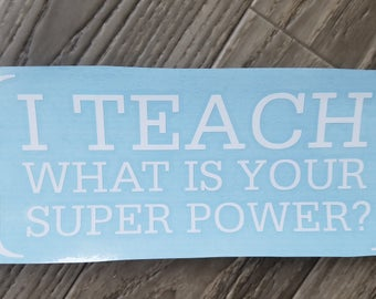 I Teach What's Your Super Power Vinyl Decal