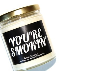 You're Smokin Natural Soy Wax Quote Candle