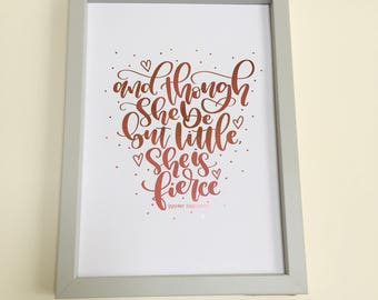 Hand lettered foiled print  and though she be but little she is fierce(A4) Shakespeare Children's nursery frameable print