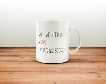 All We Need Is Books Mug / Funny Mug / Coffee Mug / Tea Mug / Gift Mug / Funny Coffee Mugs / Gift for Him or Her / Office Mug